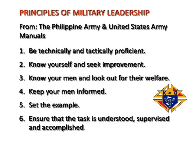 PRINCIPLES OF MILITARY LEADERSHIP From: The Philippine Army & United States Army Manuals 1. Be technically and tactically ...
