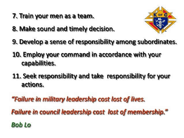 7. Train your men as a team. 8. Make sound and timely decision. 9. Develop a sense of responsibility among subordinates. 1...