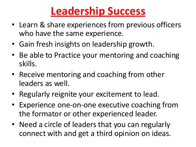 Leadership Success • Learn & share experiences from previous officers who have the same experience. • Gain fresh insights ...