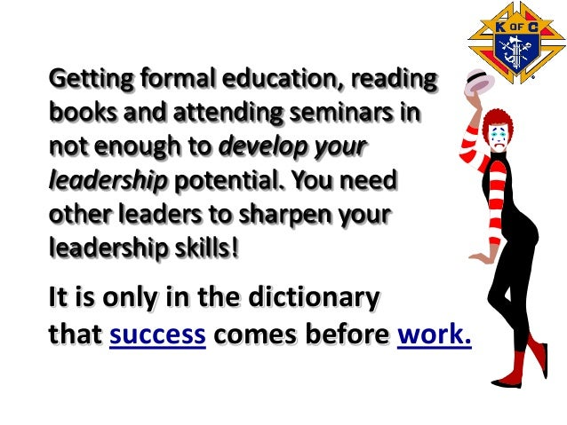Getting formal education, reading books and attending seminars in not enough to develop your leadership potential. You nee...