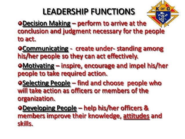 Decision Making – perform to arrive at the conclusion and judgment necessary for the people to act. Communicating - create...