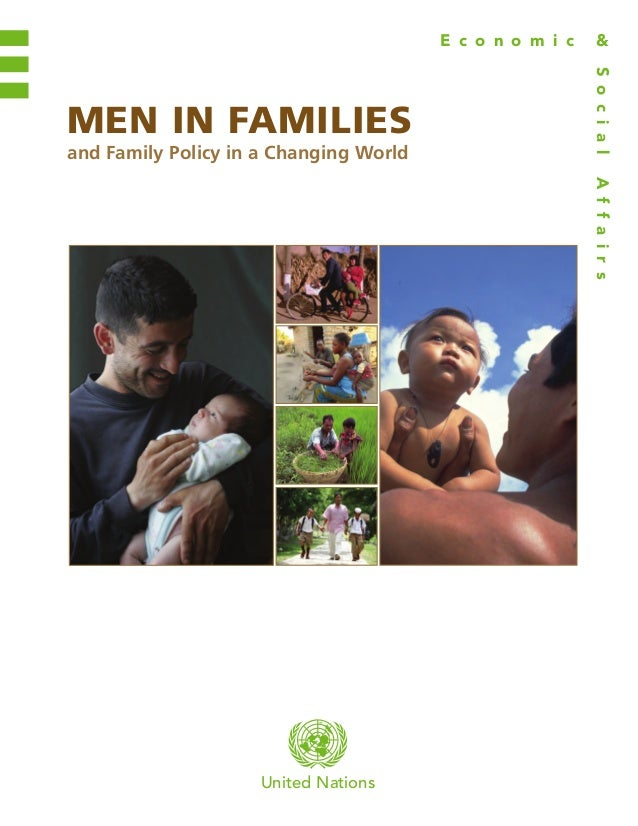 United Nations MEN IN FAMILIES and Family Policy in a Changing World SocialAffairs E c o n o m i c & MENINFAMILIESANDFAMIL...