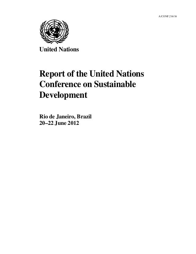 A/CONF.216/16 United Nations Report of the United Nations Conference on Sustainable Development Rio de Janeiro, Brazil 20–...