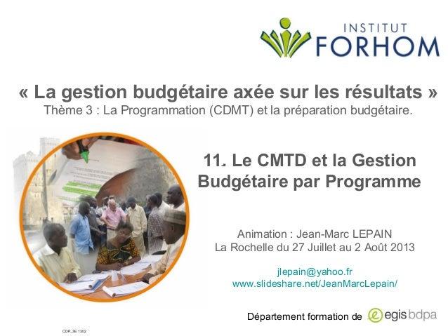 Département formation de CDP_3E 1302 «Lagestionbudgétaireaxéesurlesrésultats» Thème 3 : La Programmation (CDMT) et...