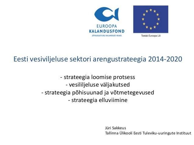 Eesti vesiviljeluse sektori arengustrateegia 2014-2020 - strateegia loomise protsess - vesililjeluse väljakutsed - stratee...