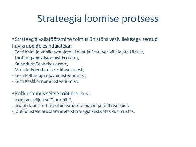 Strateegia loomise protsess • Strateegia väljatöötamine toimus ühistöös vesiviljelusega seotud huvigruppide esindajatega: ...