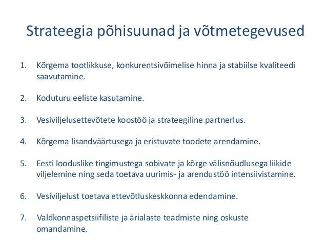 Strateegia põhisuunad ja võtmetegevused 1. Kõrgema tootlikkuse, konkurentsivõimelise hinna ja stabiilse kvaliteedi saavuta...