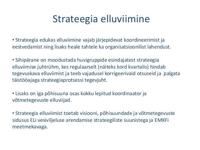 Strateegia elluviimine • Strateegia edukas elluviimine vajab järjepidevat koordineerimist ja eestvedamist ning lisaks heal...