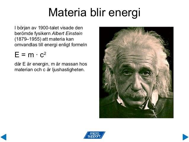I början av 1900-talet visade den berömde fysikern Albert Einstein (1879–1955) att materia kan omvandlas till energi enlig...