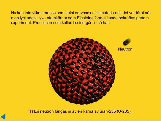 Nu kan inte vilken massa som helst omvandlas till materia och det var först när man lyckades klyva atomkärnor som Einstein...
