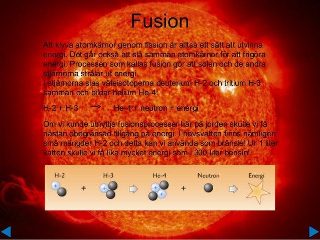 Att klyva atomkärnor genom fission är alltså ett sätt att utvinna energi. Det går också att slå samman atomkärnor för att ...