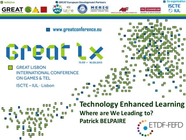 Initiative GREAT European Development Partners Co-organization Technology Enhanced Learning Where are We Leading to? Patri...