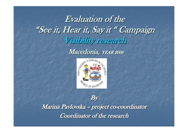 """Evaluation of the """"See it, Hear it, Say it """" Campaign Visibility research Macedonia, YEAR 2008  By Marina Pavlovska – proj..."""