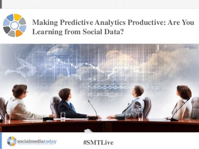 Making Predictive Analytics Productive: Are You Learning from Social Data?  #SMTLive