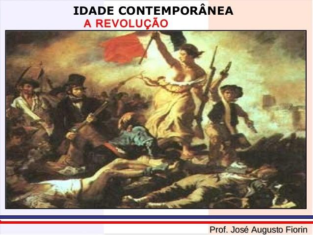 IDADE CONTEMPORÂNEA A REVOLUÇÃO FRANCESA  Prof. José Augusto Fiorin