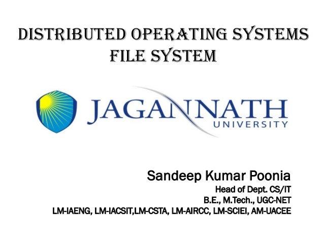 Distributed Operating Systems FILE SYSTEM  Sandeep Kumar Poonia Head of Dept. CS/IT B.E., M.Tech., UGC-NET LM-IAENG, LM-IA...