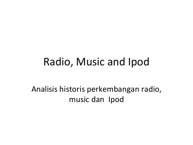Radio, Music and Ipod Analisis historis perkembangan radio, music dan Ipod