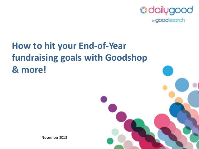 How to hit your End-of-Year fundraising goals with Goodshop & more!  November 2013