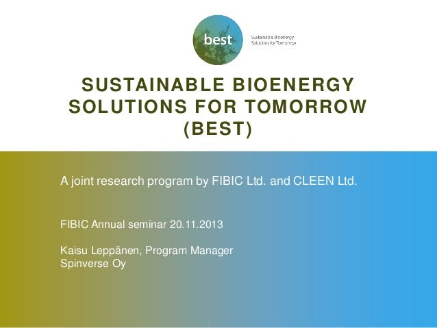 SUSTAINABLE BIOENERGY SOLUTIONS FOR TOMORROW (BEST) A joint research program by FIBIC Ltd. and CLEEN Ltd.  FIBIC Annual se...