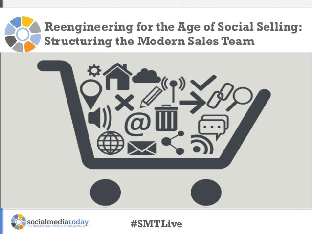 Reengineering for the Age of Social Selling: Structuring the Modern Sales Team  #SMTLive