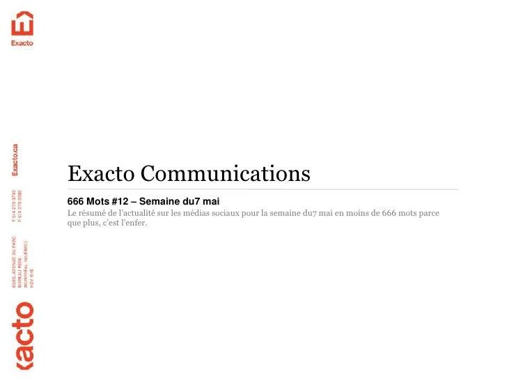 Exacto Communications666 Mots #12 – Semaine du7 maiLe résumé de l'actualité sur les médias sociaux pour la semaine du7 mai...
