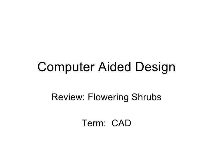 Computer Aided Design Review: Flowering Shrubs Term:  CAD