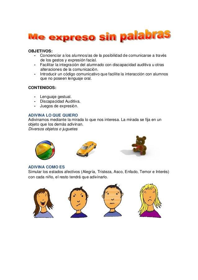 OBJETIVOS: - Concienciar a los alumnos/as de la posibilidad de comunicarse a través de los gestos y expresión facial. - Fa...