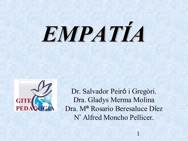 EMPATÍA GITE PEDAGOGÍA  Dr. Salvador Peiró i Gregòri. Dra. Gladys Merma Molina Dra. Mª Rosario Beresaluce Díez N' Alfred M...