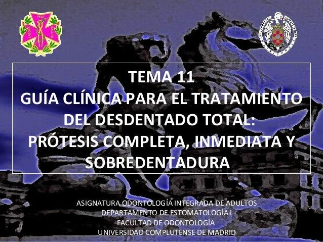 TEMA 11 GUÍA CLÍNICA PARA EL TRATAMIENTO DEL DESDENTADO TOTAL: PRÓTESIS COMPLETA, INMEDIATA Y SOBREDENTADURA ASIGNATURA OD...