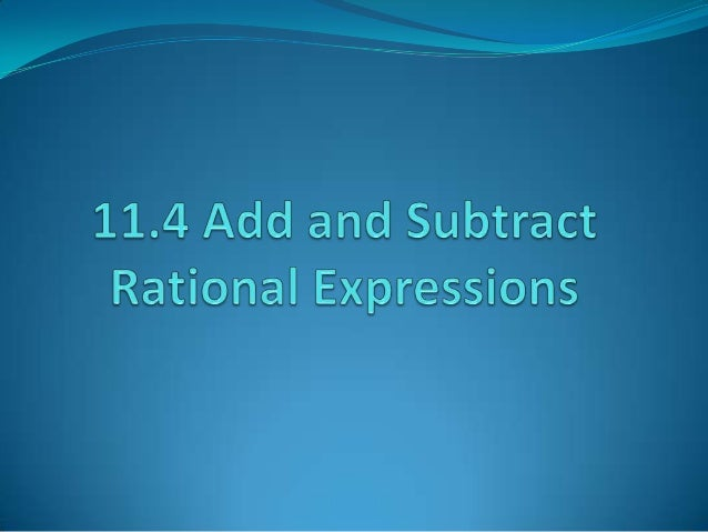 Adding and subtracting Rational Expressions with the Same Denominator Let a, b, and c be polynomials where Algebra:  a b a...