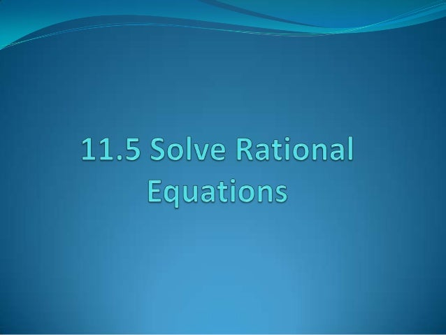 Vocabulary  Rational Equation - an equation that contains one or  more rational expressions.  When both sides of the equ...