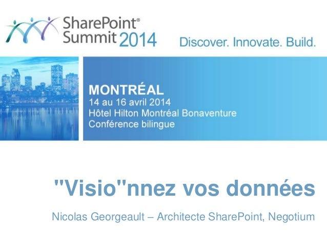 """Visio""nnez vos données Nicolas Georgeault – Architecte SharePoint, Negotium"