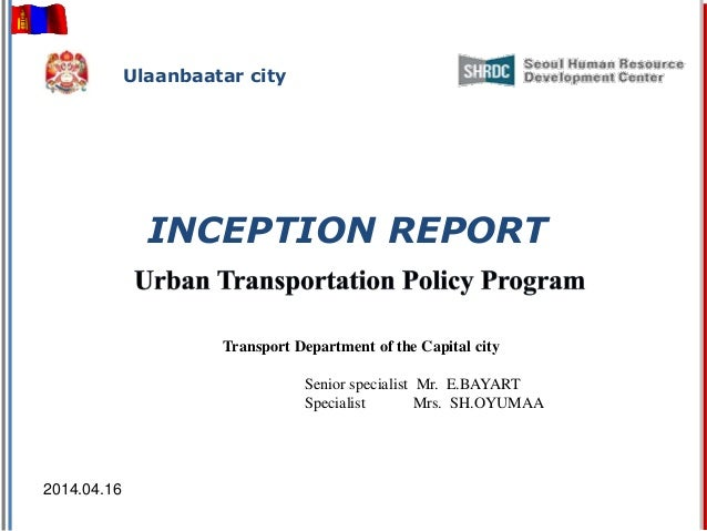 INCEPTION REPORT Transport Department of the Capital city Senior specialist Mr. E.BAYART Specialist Mrs. SH.OYUMAA 2014.04...
