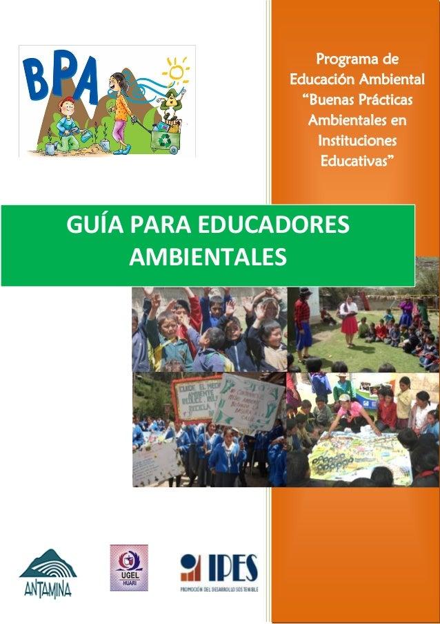 """Programa de Educación Ambiental """"Buenas Prácticas Ambientales en Instituciones Educativas"""" GUÍA PARA EDUCADORES AMBIENTALES"""
