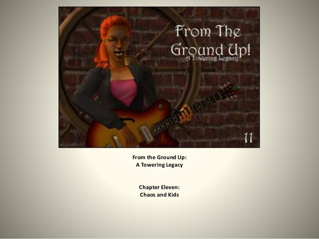 From the Ground Up:  A Towering Legacy  Chapter Eleven:  Chaos and Kids