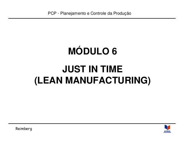 Reimberg  PCP - Planejamento e Controle da Produção  MÓDULO 6  JUST IN TIME  (LEAN MANUFACTURING)