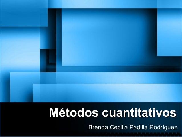 MMééttooddooss ccuuaannttiittaattiivvooss  Brenda Cecilia Padilla Rodríguez