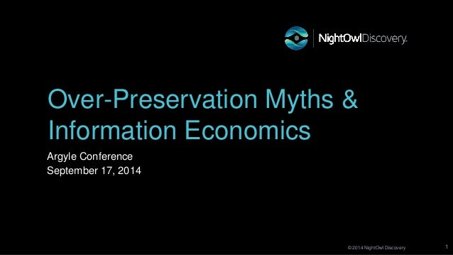 Over-Preservation Myths &  Information Economics  © 2014 NightOwl Discovery  1  Argyle Conference  September 17, 2014