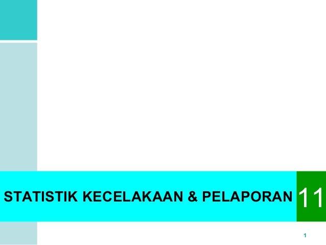 STATISTIK KECELAKAAN & PELAPORAN11  1