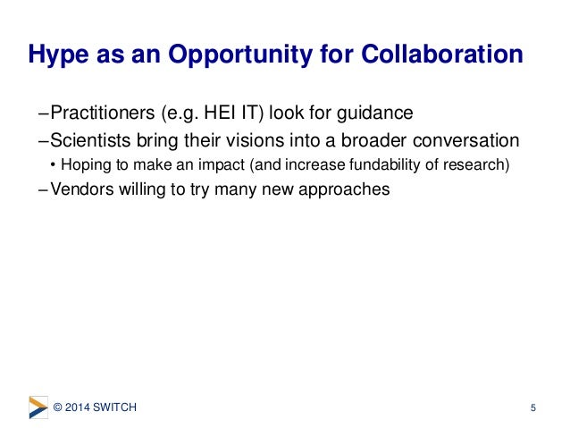 © 2014 SWITCH –Practitioners (e.g. HEI IT) look for guidance –Scientists bring their visions into a broader conversation •...