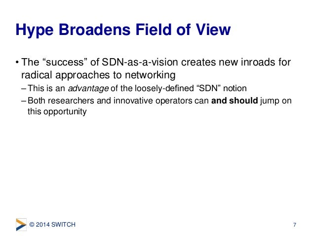 """© 2014 SWITCH • The """"success"""" of SDN-as-a-vision creates new inroads for radical approaches to networking –This is an adva..."""