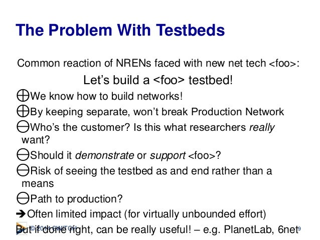 © 2014 SWITCH Common reaction of NRENs faced with new net tech <foo>: Let's build a <foo> testbed! ⊕We know how to build n...