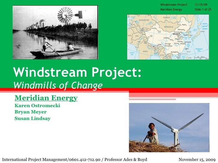 Windstream Project:   Windmills of Change Meridian Energy Karen Ostromecki Bryan Meyer Susan Lindsay International Project...