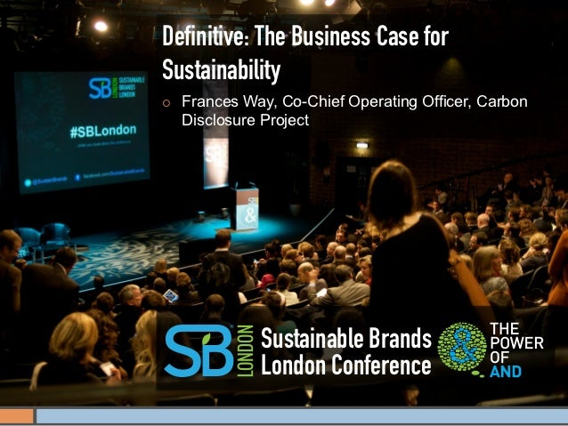 Definitive: The Business Case forSustainability¡   Frances Way, Co-Chief Operating Officer, Carbon      Disclosure Projec...