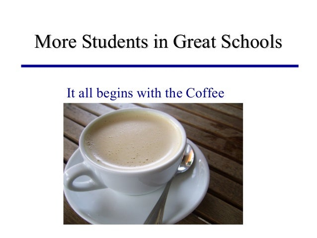 More Students in Great SchoolsMore Students in Great Schools It all begins with the Coffee