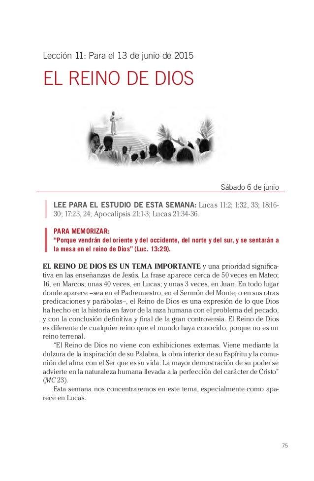 75 Lección 11: Para el 13 de junio de 2015 EL REINO DE DIOS Sábado 6 de junio LEE PARA EL ESTUDIO DE ESTA SEMANA: Lucas 11...