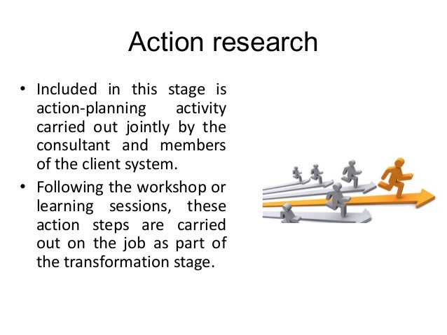 action research in od Mgt 450 organization development and change the od action research (ar) process action research is a process which serves as a model for most od interventions french and bell (1995) describe action research as a process of systematically collecting.