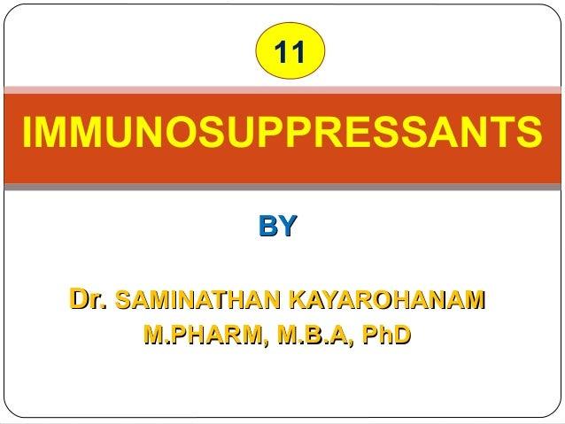 BYBY Dr.Dr. SAMINATHAN KAYAROHANAMSAMINATHAN KAYAROHANAM M.PHARM, M.B.A, PhDM.PHARM, M.B.A, PhD IMMUNOSUPPRESSANTS 11