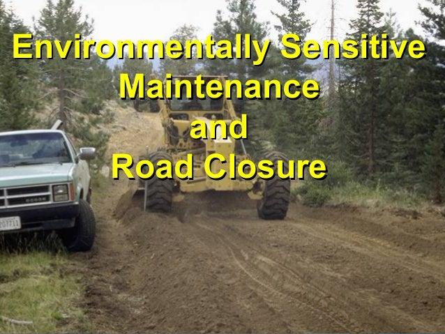 Environmentally SensitiveEnvironmentally Sensitive MaintenanceMaintenance andand Road ClosureRoad Closure