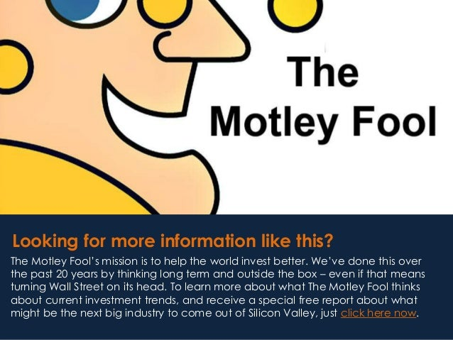 Looking for more information like this? The Motley Fool's mission is to help the world invest better. We've done this over...